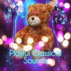 Playful Classical Sounds for Baby – Classical Music for Kids, Children Playing by Classical Music, Joyful Baby Classical Music