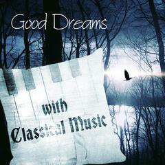 Good Dreams with Classical Music – Sleep Well by Composers, Good Night by Instruments, Dream Moods
