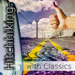 Hitchhiking with Classics – Classical Music for Driving and Traveling, Calm and Mood Masterpieces, Journey Car Classic Tracks, Workout Plans, Be Free