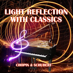 Light Reflection with Classics – Chopin & Schubert Gold Collection Full of Classics, Emotional Music, Background Instrumental Music, Inspired by Piano Chopin