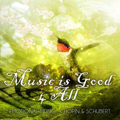 Music is Good 4 All – Emotional Music & Brilliant Classics, Chopin, Schubert and Other Famous Composers for Well Being, Perfect Piano Music with Classic Style, Beautiful Kind of Art for Good Day