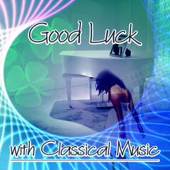 Good Luck with Classical Music - Lucky Day by Classical Music, Happy Moments with Instrumental Music, Felicity, Bliss