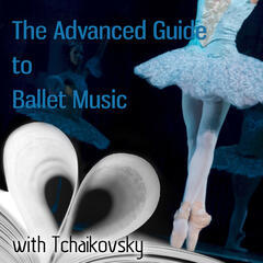 The Advanced Guide to Ballet Music with Tchaikovsky – The Sleeping Beauty & Swan Lake Ballet, Adult Ballet Classes, Background Instrumental Music, Ballet Dance Lessons