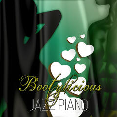 Bootylicious Jazz Piano - Love Piano Songs, Tantra Chill Out and Kamasutra Ambient, Erotic Bar Music, Sensual and Soothing Lounge Music for Massage or Making Love, Pure Romance