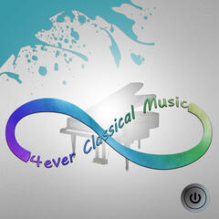 4Ever Classical Music – All Time Classical Music, Always, Never Ending Classics, Famous Composers, Tchaikovsky, Brahms, Continuously