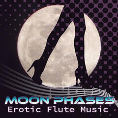 Moon Phases – Flute Music for Soul and Spirit of Harmony, Relaxing Music with Nature Sounds for Tantric Sex, Erotic Massage & Penis Massage, Passion and Sensuality, Shiatsu & Sensual Massage