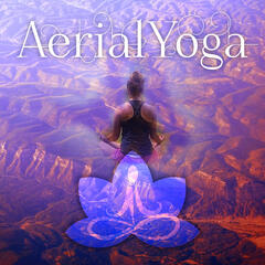 Aerial Yoga – Anti Gravity Yoga Music, Peace of Mind, Sounds of Nature, Background Piano Music, Relaxation Meditation, Light Fitness Songs, Spirituality