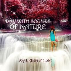 Day with Sounds of Nature - Walking Music, Training for Walking, Chillout Relaxing Music, Calmness Sounds, Musical Pieces to Relax, Sport & Health, Harmony of Nature Sounds