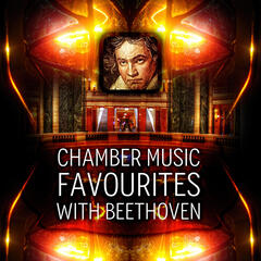 Chamber Music Favourites with Beethoven – Soothing Moods Music for Relaxation, Beautiful Moments with Classics, Chill Out with Beethoven, Music for Serenity