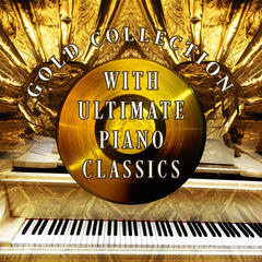 Gold Collection with Ultimate Piano Classics – Mood & Chamber Music with Piano, Sad Piano Music, Amazing Sounds with Piano, Background Piano, Relaxation Piano Music