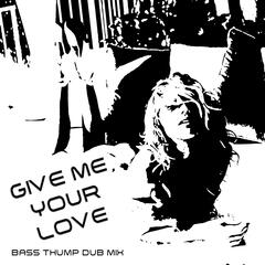 Give Me Your Love (Bass Thump Dub Mix)