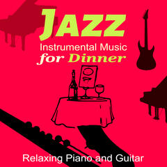 Jazz Instrumental Music for Dinner - Relaxing Evening at the Jazz Restaurant, Dinner, Party, Masters of Background Jazz, Soft Piano & Guitar Music