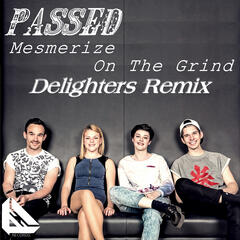 Mesmerize / On the Grind (Delighters Remix)