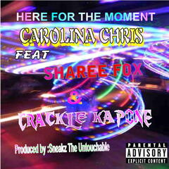 Here for the Moment (feat. Sharee Fox & Crackle Kapone) - Single