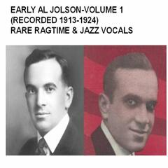 Early Al Jolson, Vol. 1 (Recorded 1913-1924) [Rare Ragtime & Jazz Vocals]
