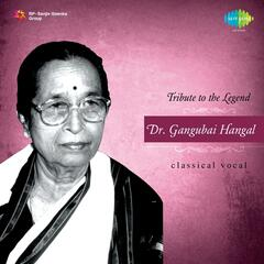 Tribute to The Legend: Dr. Gangubai Hangal