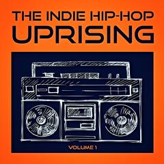 The Indie Hip Hop Uprising, Vol. 1 (Discover Some of the Best Indie Hop-Hop from the USA)