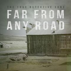"Far from Any Road (Main Opening Title) [From ""True Detective""]"