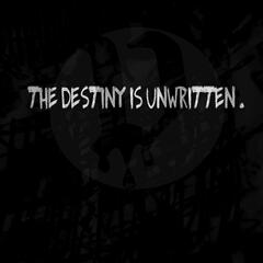 The Destiny Is Unwritten
