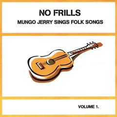 Mungo Jerry Sings Folk Songs, Vol. 1: No Frills