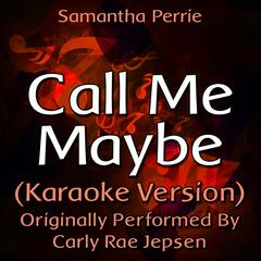Call Me Maybe (Karaoke Version) [Originally Performed By Carly Rae Jepsen]