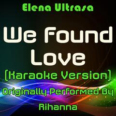 We Found Love (Karaoke Version) [Originally Performed By Rihanna]