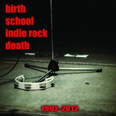 Birth School Indie Rock Death