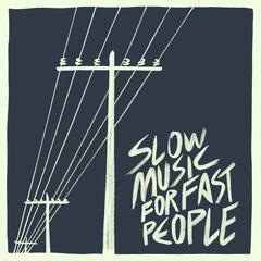 Slow Music for Fast People