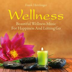 Wellness: Beautiful Music for Happiness and Letting Go