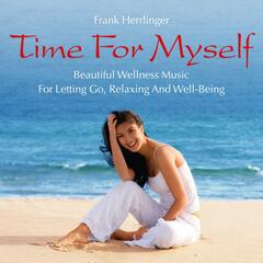 Time for Myself: Beautiful Music for Letting Go, Relaxing and Well-Being