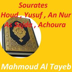 Sourates Houd , Yusuf , An Nur , As Sajda , Achoura