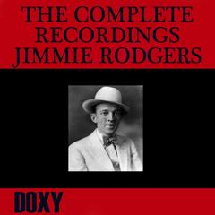 The Complete Recordings Jimmie Rodgers