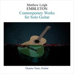 Matthew Leigh Embleton: Contemporary Works for Solo Guitar