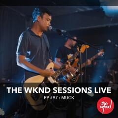 The Wknd Sessions Ep. 97: Muck