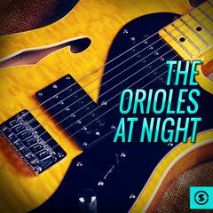 The Orioles at Night