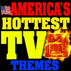 America's Hottest TV Themes