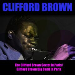 The Clifford Brown Sextet in Paris / Clifford Brown Big Band in Paris