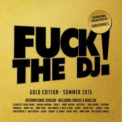 Fuck the DJ! Gold Edition - Summer 2K15 (Mixed by Christopher S)