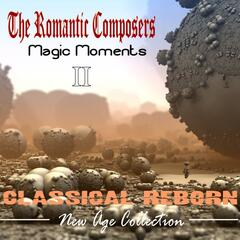The Romantic Composers: Magic Moments, Vol. II
