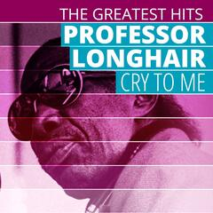 THE GREATEST HITS: Professor Longhair - Cry To Me