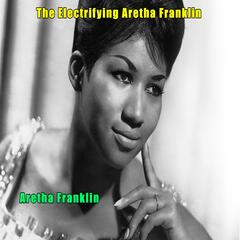 The Electrifying Aretha Franklin - Aretha Franklin