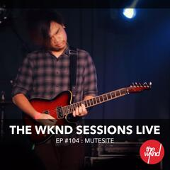 The Wknd Sessions Ep. 104: Mutesite