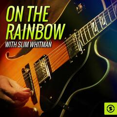 On the Rainbow with Slim Whitman