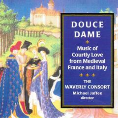 Douce Dame, Music Of Courtly Love From Medieval France And Italy