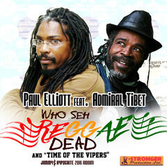 Who Seh Reggae Dead (feat. Admiral Tibet) & Time of the Vipers - Single
