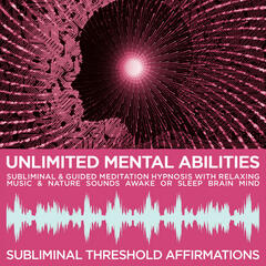 Unlimited Mental Abilities Subliminal Affirmations & Guided Meditation Hypnosis with Relaxing Music & Nature Sounds Awake or Sleep Brain Mind