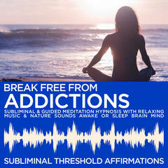 Break Free From Addiction Subliminal Affirmations & Guided Meditation Hypnosis with Relaxing Music & Nature Sounds Awake or Sleep Brain Mind