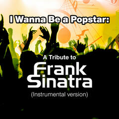 I Wanna Be a Popstar: A Tribute to Frank Sinatra (Instrumental Version)