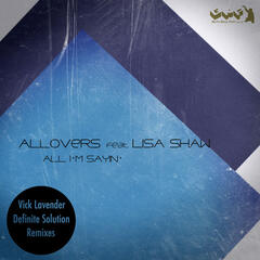 All I'm Sayin' (Vick Lavender Definite Solution Remixes)