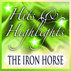 The Iron Horse: Hits and Highlights